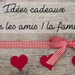 Comment choisir un cadeau pour un ami ou la famille ?