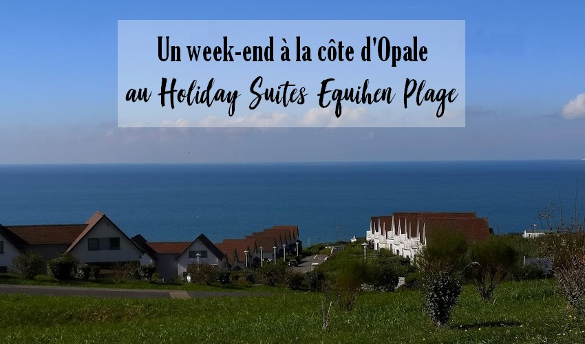 Un week-end sur la côte d'Opale au Holiday Suites Equihen-Plage