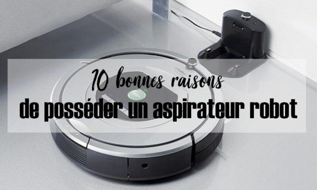 10 bonnes raisons d'avoir un aspirateur robot